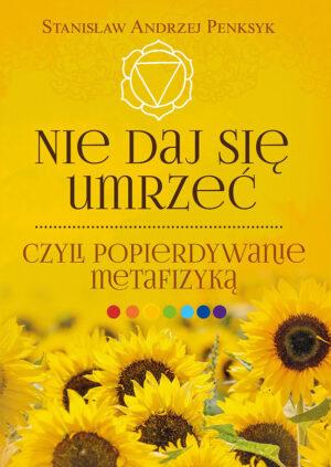 """Można nauczyć się uzdrawiania energią w sposób łatwy i przyjemny, praktykując ćwiczenia z książki """"Nie daj się umrzeć, czyli popierdywanie metafizyką""""."""