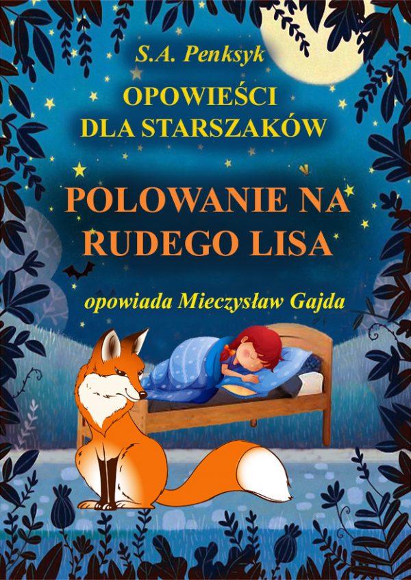 """Bajka """"Polowanie na rudego lisa"""" ma swojego chytrego bohatera. Lis był wielkim chytrusem, ale wła-śnie ta jego chytrość zgubiła go w końcu."""