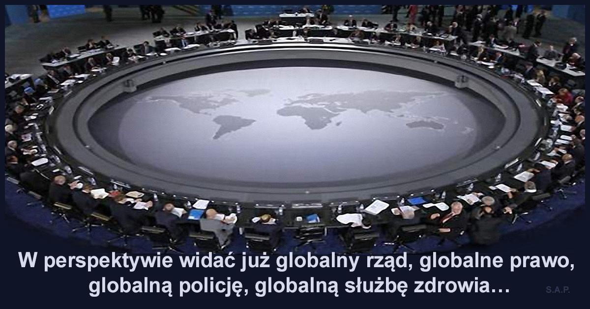 Globalizacja nas nie ominie! W perspektywie widać już globalny rząd, globalne prawo, globalną policję, globalną służbę zdrowia…